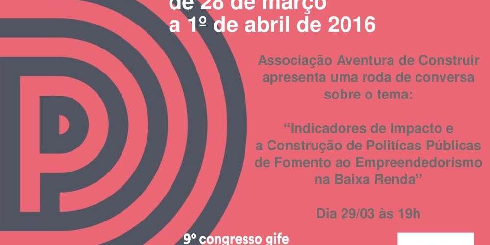 """(Português) A Aventura de Construir organiza na Semana do Investimento Social do 9º Congresso GIFE - a roda de conversa: """"Indicadores de Impacto e a construção de políticas públicas de fomento ao empreendedorismo na baixa renda"""""""